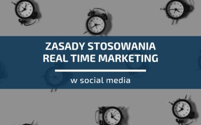 3 istotne zasady stosowania real time marketing wsocial media