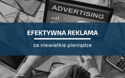 5 sposobów naefektywną reklamę zaniewielkie pieniądze