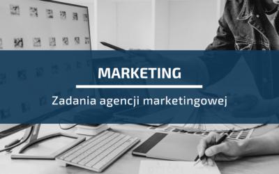 5 podstawowych zadań agencji marketingowej